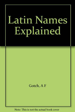 Latin Names Explained: A Guide to the Scientific Classification of Reptiles, Birds & Mammals