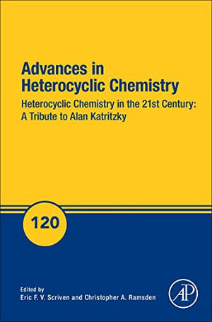 Advances in Heterocyclic Chemistry, Volume 120: Heterocyclic Chemistry in the 21st Century: A Tribute to Alan Katritzky