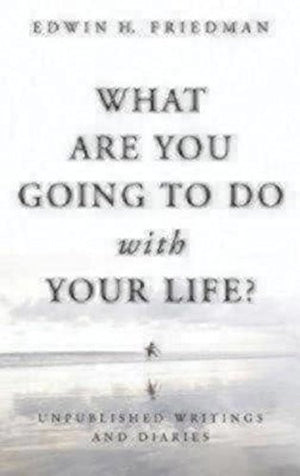 What Are You Going to Do with Your Life?: Unpublished Writings and Diaries