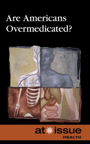Are Americans Overmedicated? (At Issue)