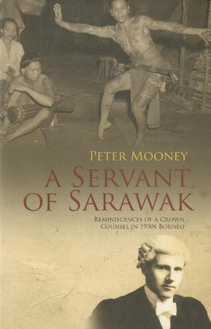 A Servant of Sarawak: Reminiscences of a Crown Counsel in 1950s Borneo