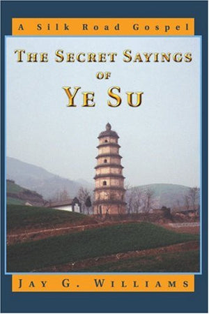 The Secret Sayings of Ye Su: A Silk Road Gospel