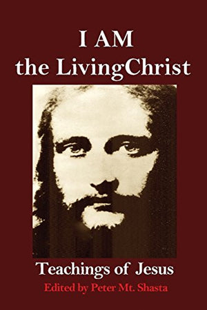 I AM the Living Christ: Teachings of Jesus