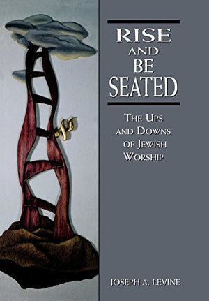 Rise and Be Seated: The Ups and Downs of Jewish Worship