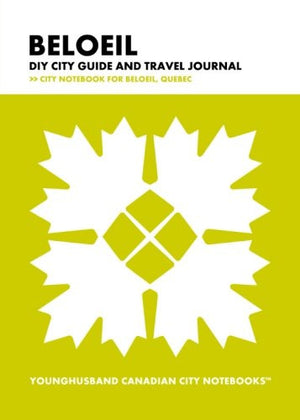 Beloeil DIY City Guide and Travel Journal: City Notebook for Beloeil, Quebec (Curate Canada! Travel Canada!)