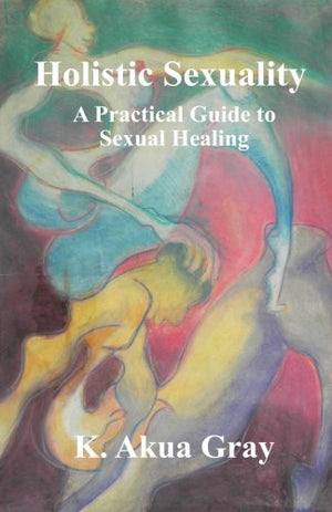 Holistic Sexuality: A Practical Guide to Sexual Healing