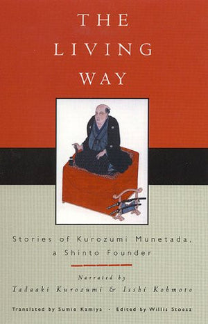 The Living Way: Stories of Kurozumi Munetada, A Shinto Founder (Sacred Literature Series)