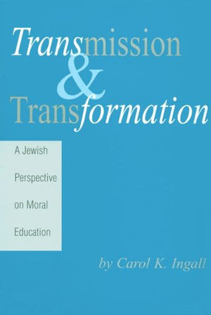 Transmission and Transformation: A Jewish Perspective on Moral Education (Hardcover)