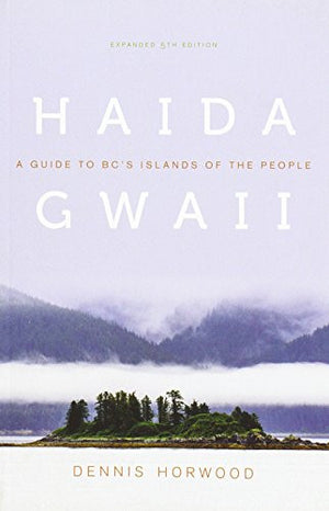 Haida Gwaii: A Guide to BC's Islands of the People, Expanded Fifth Edition