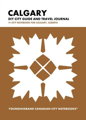 Calgary DIY City Guide and Travel Journal: City Notebook for Calgary, Alberta (Curate Canada! Travel Canada!)