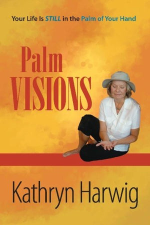 Palm Visions: Your Life is Still in the Palm of Your Hand