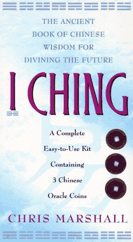 I CHING: The Ancient Book of Chinese Wisdom For Divining the Future