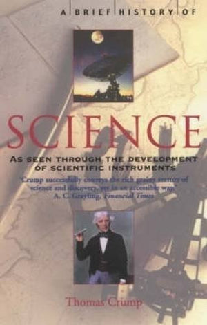 A Brief History of Science: Through the Development of Scientific Instruments (Brief Histories)
