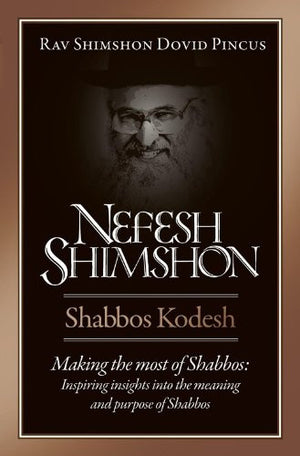 Nefesh Shimshon, Shabbos Kodesh: Making the Most of Shabbos : Inspiring Insights into the Meaning and Purpose of Shabbos