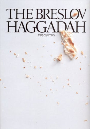 Breslov Haggadah: The Traditional Pesach Haggadah: With Commentary Based on the Teachings of Rebbe Nachman of Breslov (English and Hebrew Edition)