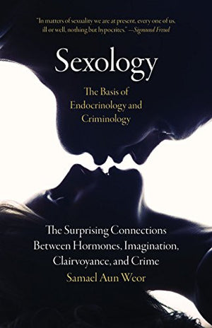 Sexology: The Basis of Endocrinology and Criminology: The Surprising Connections Between Hormones, Imagination, Clairvoyance, and Crime