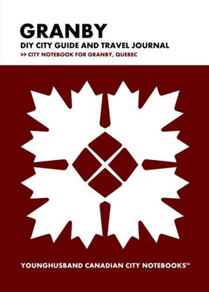 Granby DIY City Guide and Travel Journal: City Notebook for Granby, Quebec (Curate Canada! Travel Canada!)