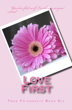Love First (True Friendship Book 6)