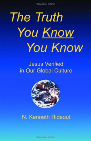 The Truth You Know You Know, Jesus Verified In Our Global Culture