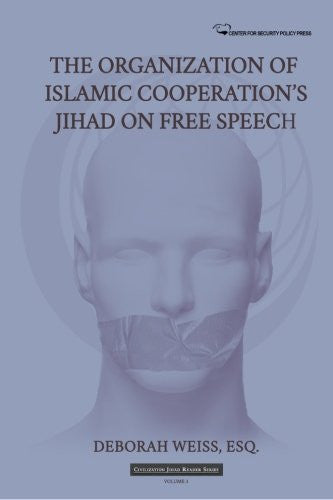 The Organization of Islamic Cooperation's Jihad on Free Speech (Civilization Jihad Reader Series) (Volume 3)