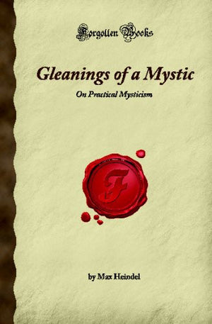 Gleanings of a Mystic: On Practical Mysticism (Forgotten Books)