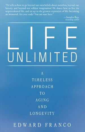 Life Unlimited: A Timeless Approach to Aging and Longevity