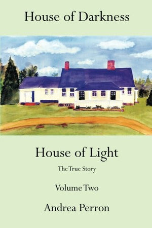 House of Darkness House of Light: The True Story Volume Two (Volume 2)