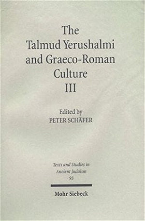 The Talmud Yerushalmi & Graeco-Roman Culture III (Text & Studies in Ancient Judaism) (Texts and Studies in Ancient Judaism)