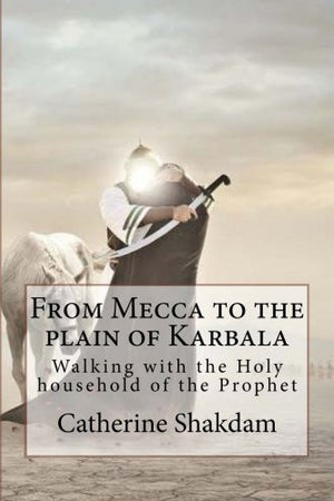 From Mecca to the plain of Karbala: Walking with the Holy household of the Prophet