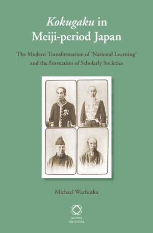 Kokugaku  in Meiji-period Japan: The Modern Transformation of 'National Learning' and the Formation of Scholarly Societies