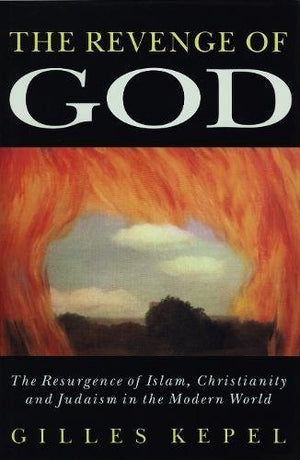 The Revenge of God: The Resurgence of Islam, Christianity, and Judaism in the Modern World