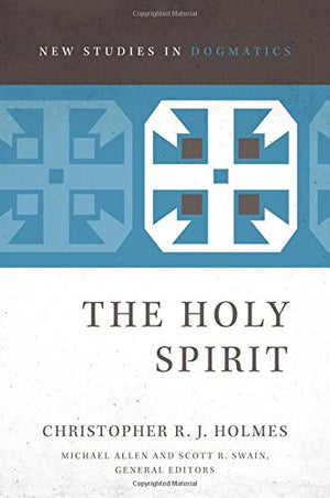 The Holy Spirit (New Studies in Dogmatics)