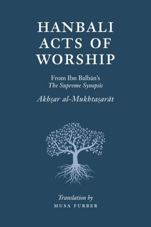 Hanbali Acts of Worship: From Ibn Balban's The Supreme Synopsis