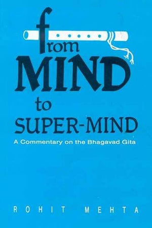From Mind to Super-Mind: A Commentary on the Bhagavad Gita