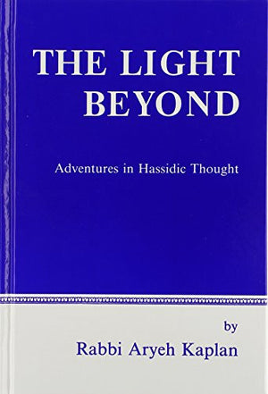 The Light Beyond: Adventures in Hassidic Thought