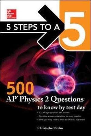 5 Steps to a 5: McGraw-Hill's 500 AP Physics 2  Questions to Know by Test Day (Mcgraw-Hill 5 Steps to a 5)