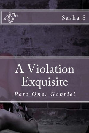 A Violation Exquisite: Part One: Gabriel