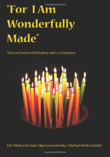 """For I Am Wonderfully Made"": Texts on Eastern Orthodoxy and LGBT Inclusion"