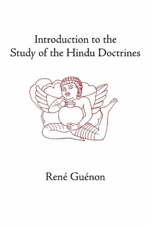 Introduction to the Study of the Hindu Doctrines (Collected Works of Rene Guenon)