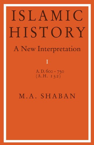 Islamic History: A New Interpretation, Vol. 1: A.D. 600-750 (A.H. 132)