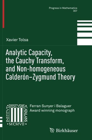 Analytic Capacity, the Cauchy Transform, and Non-homogeneous Calderón–Zygmund Theory (Progress in Mathematics)