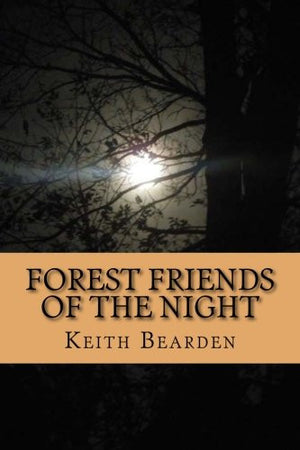 Forest Friends of The Night: My True Story of Discovery of the Bigfoot People