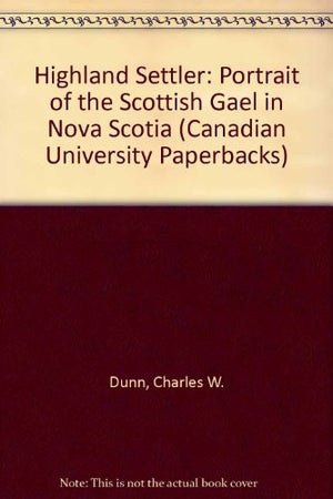 Highland Settler; A Portrait of the Scottish Gael in Nova Scotia (Canadian University Paperbacks)