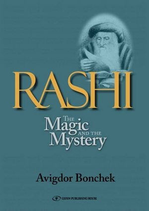 Rashi: The Magic and the Mystery - Keys to Unlocking Rashi's Unique Torah Commentary