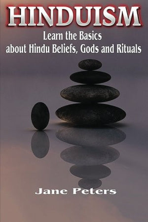 Hinduism: This is Hinduism – Learn the Basics about Hindu Beliefs, Gods and Rituals (Hinduism History, Hinduism Guide, Hinduism for Beginners, Hin