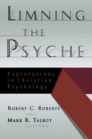Limning the Psyche: Explorations in Christian Psychology