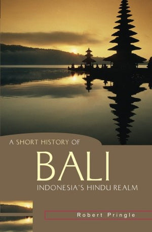 A Short History of Bali: Indonesia's Hindu Realm (A Short History of Asia series)