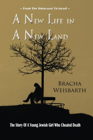 A New Life In A New Land: From The Holocaust To Israel: The Story Of A Young Jewish Girl Who Cheated Death