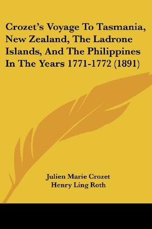 Crozet's Voyage to Tasmania, New Zealand, the Ladrone Islands, and the Philippines in the Years 1771-1772 (Cambridge Library Collection - Maritime