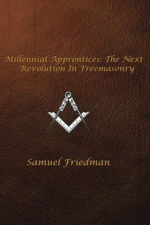Millennial Apprentices:  The Next Revolution In Freemasonry